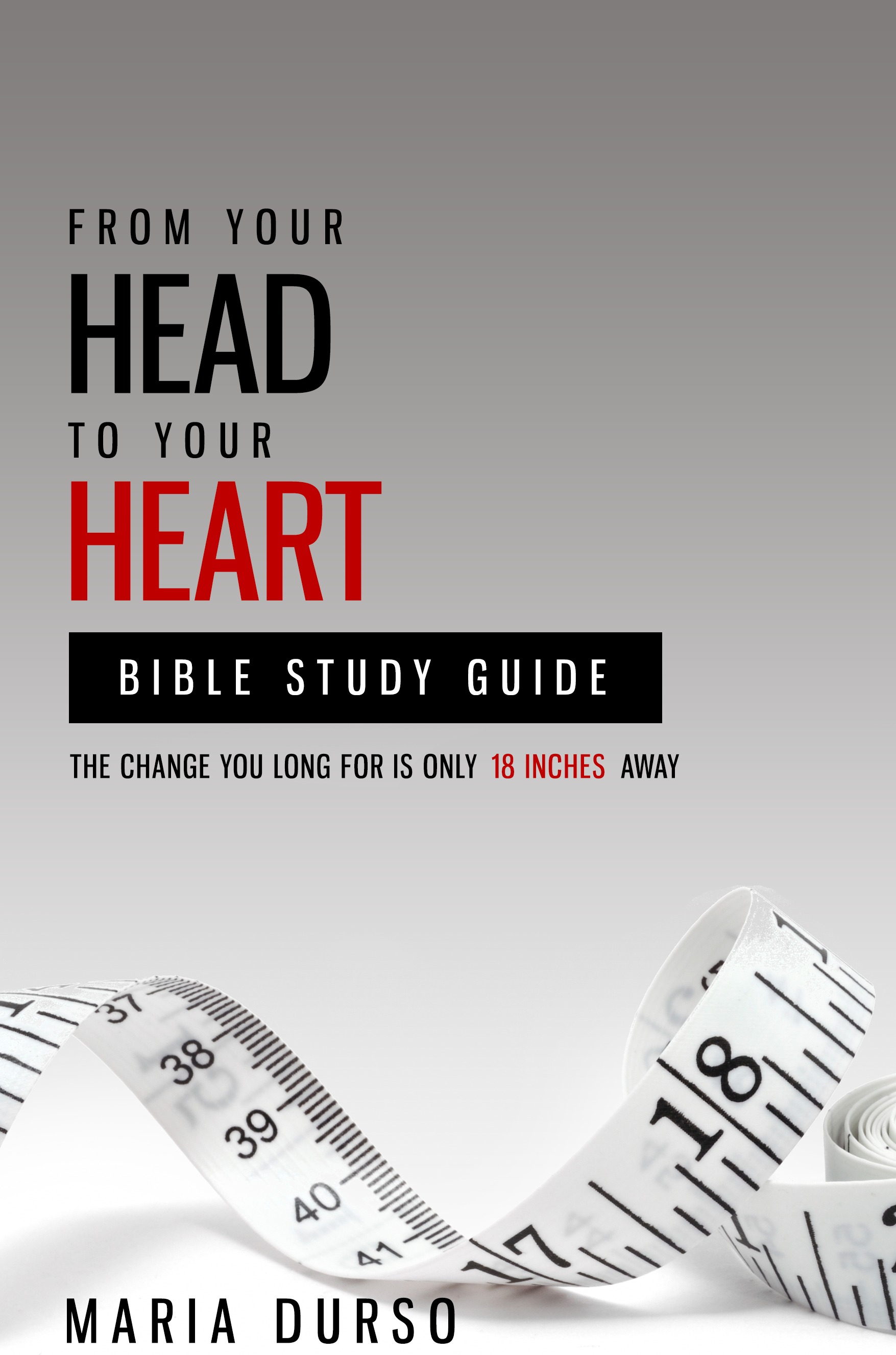From Your Head to Your Heart Bible Study Guide